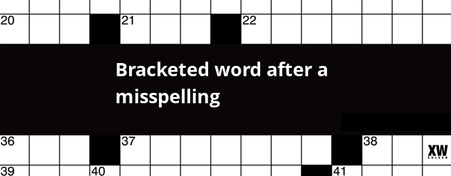 The Clue Bracketed Word After A Misspelling Was Last Spotted By Us At Wall Street Journal Crossword On December 5 2018