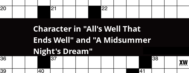 The Clue Character In Alls Well That Ends And A Midsummer Nights Dream Was Last Spotted By Us At New York Times Crossword On January 11