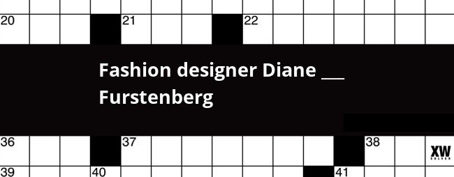 Fashion Designer Diane Furstenberg Crossword Clue