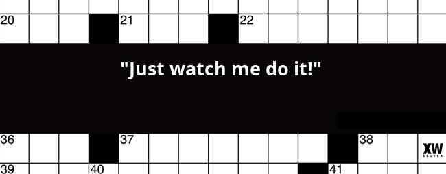 Just Watch Me Do It Crossword Clue