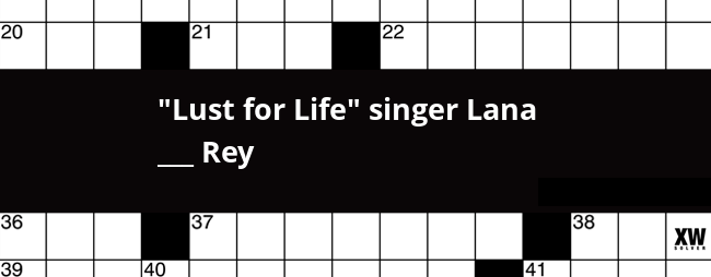 """""""Lust for Life"""" singer Lana ___ Rey crossword clue"""