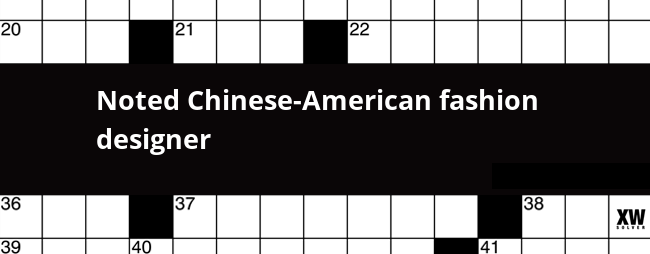 Noted Chinese American Fashion Designer Crossword Clue