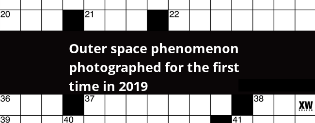 Outer Space Phenomenon Photographed For The First Time In 2019 Crossword Clue