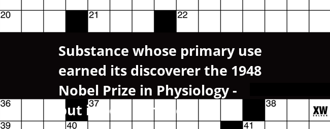 Substance Whose Primary Use Earned Its Discoverer The 1948 Nobel Prize In Physiology But Is Now Banned Crossword Clue