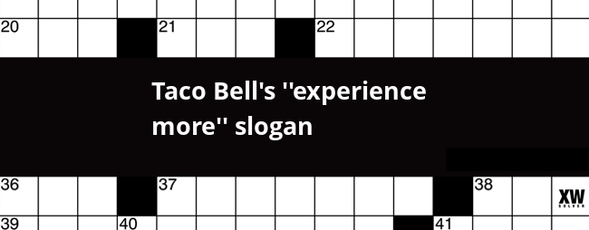 Taco Bell's ''experience more'' slogan crossword clue