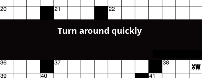 Turn Around Quickly Crossword Clue