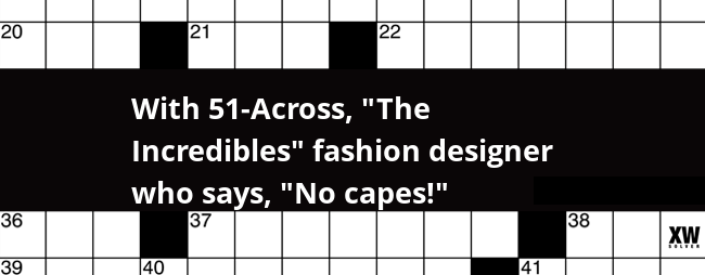 With 51 Across The Incredibles Fashion Designer Who Says No Capes Crossword Clue