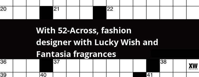 With 52 Across Fashion Designer With Lucky Wish And Fantasia Fragrances Crossword Clue