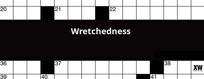 Wretchedness Crossword Clue