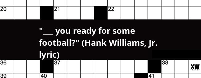 You Ready For Some Football Hank Williams Jr Lyric Crossword Clue
